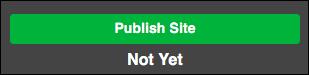 Haz clic en Publicar sitio o bien en Aún no si tienes que hacer más cambios